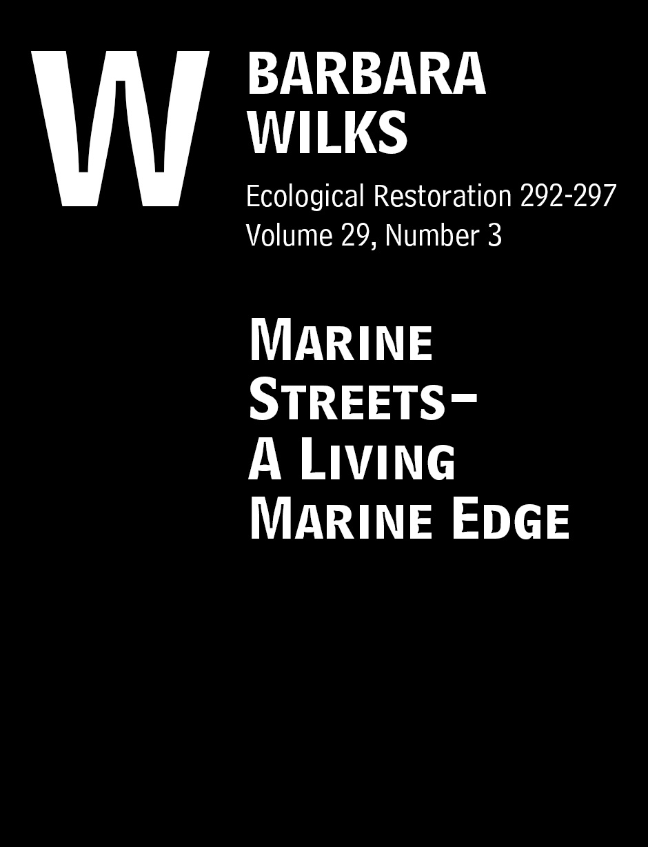"Wilks, Barbara. ""Marine Streets-A Living Marine Edge"" Ecological Restoration292-297, Volume 29, Number 3."