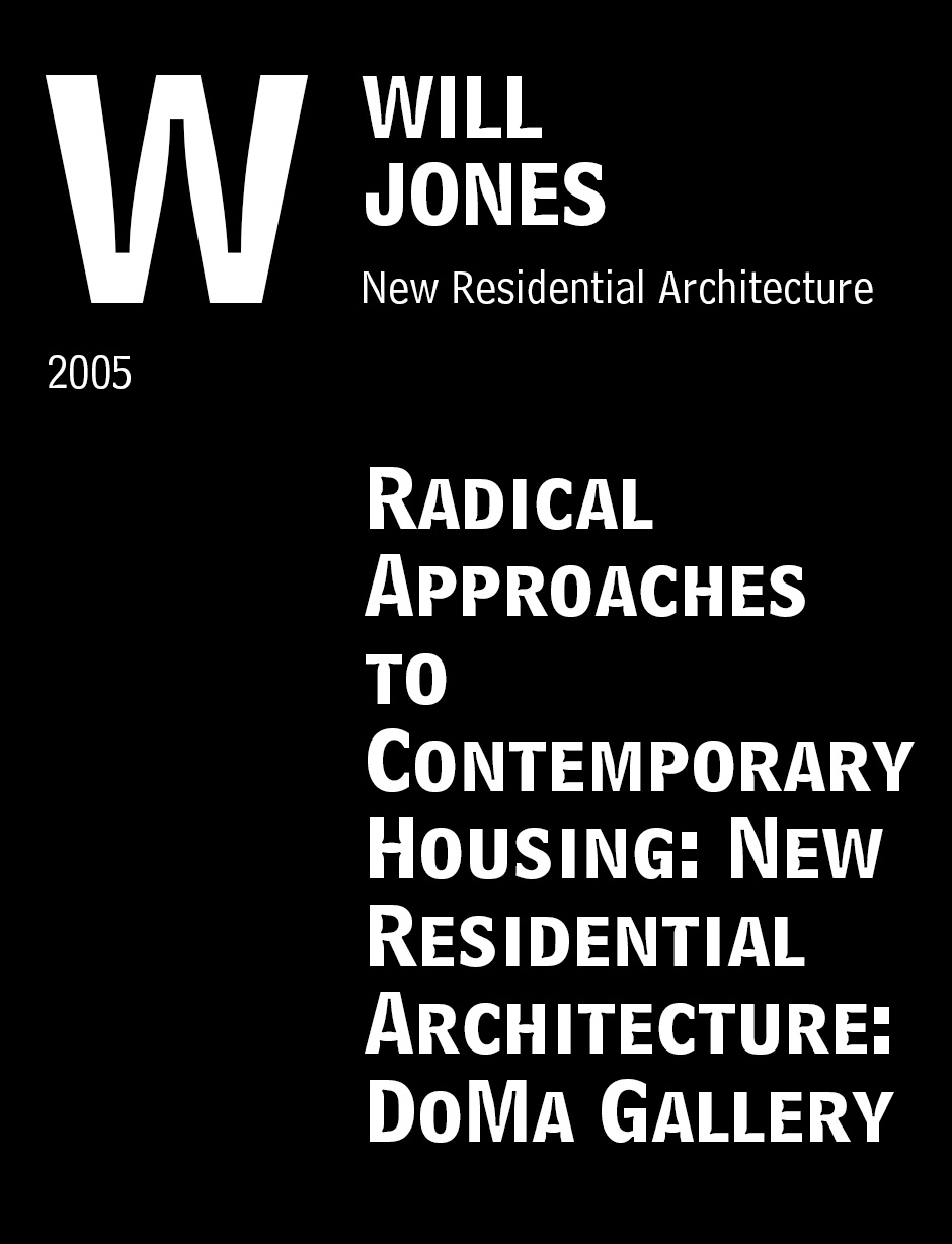 "Jones, Will. ""Radical Approaches to Contemporary Housing: New Residential Architecture: DoMa Gallery."" New Residential Architecture. 2005: 164-167."