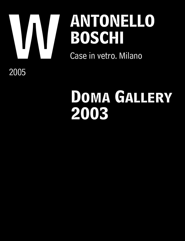 """Boschi, Antonello. """"Doma Gallery 2003."""" Case in vetro. Milano: Federico Motta Editore. 2005:336-45."""