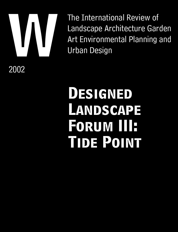 """Designed Landscape Forum III: Tide Point."" Land Forum 13: The International Review of Landscape Architecture Garden Art Environmental Planning and Urban Design. 3rd ed, 2002"