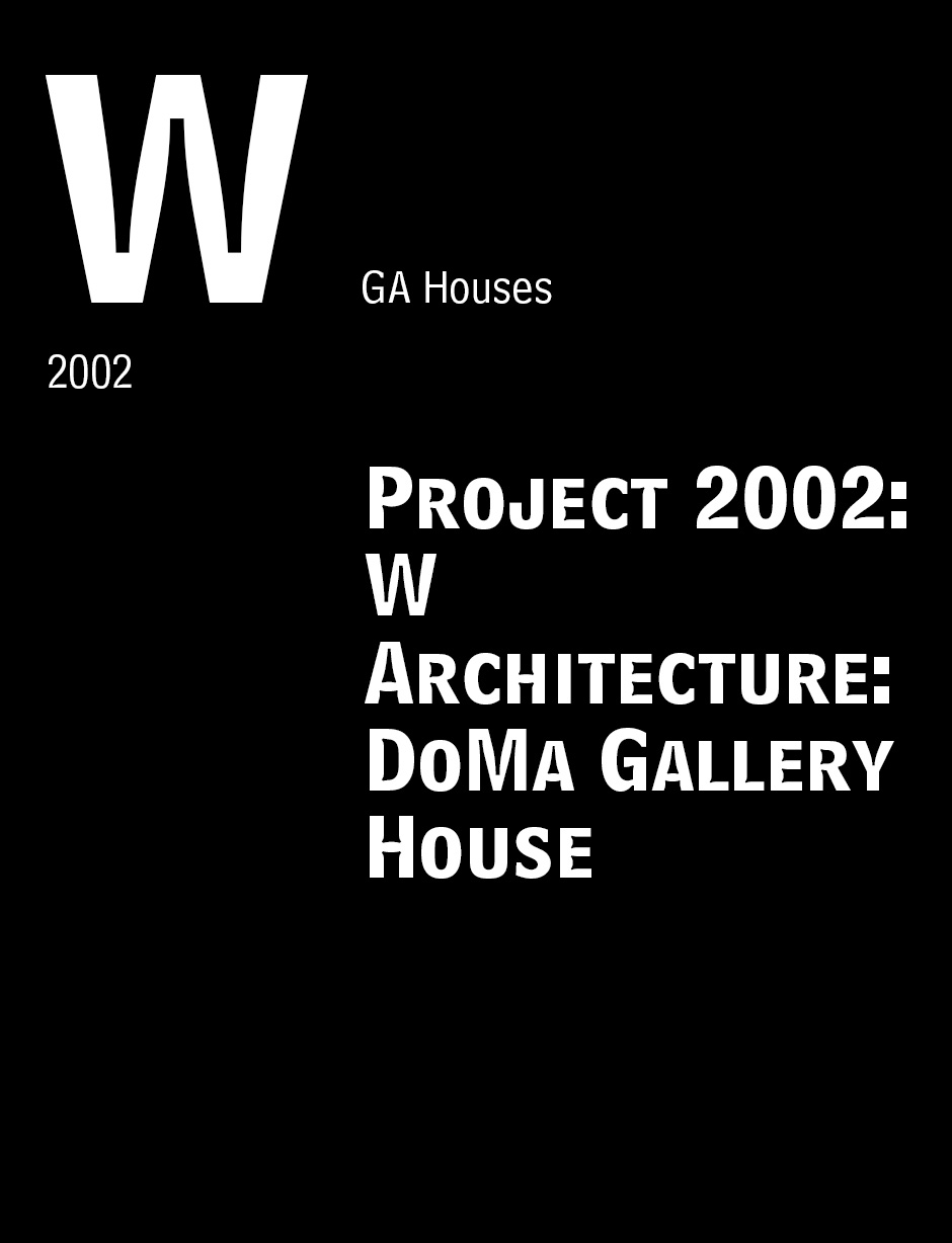 """Project 2002: W Architecture: DoMa Gallery House."" GA Houses. 70, 2002: 52-53."