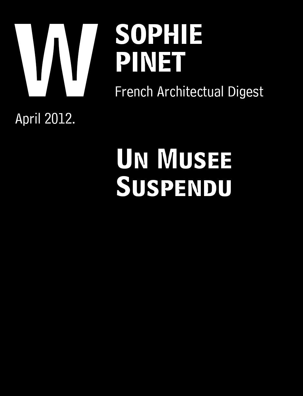 """Pinet, Sophie. """"Un Musee Suspendu"""" French Architectual Digest, 48-49, April 2012."""