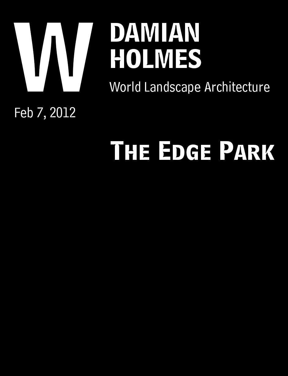 "Holmes, Damian. ""The Edge Park"" World Landscape Architecture, Feb 7, 2012."